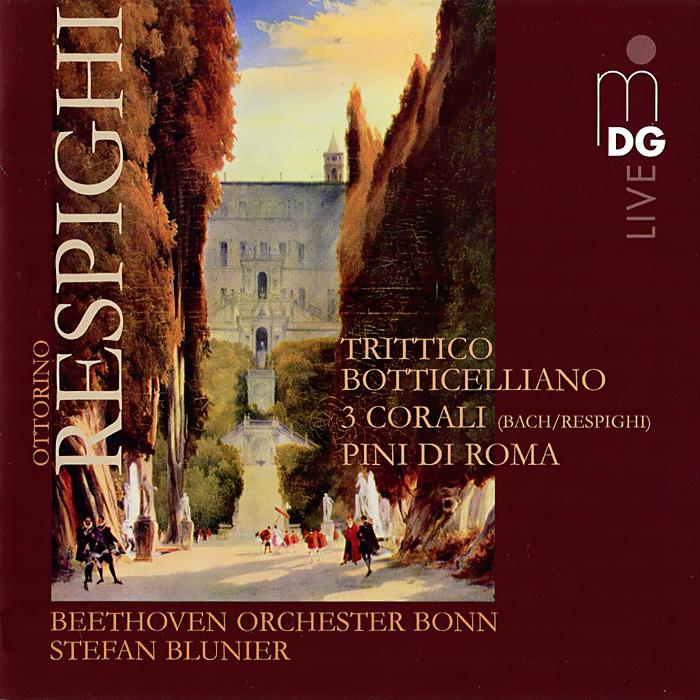 Beethoven Orchester Bonn,Штефан Блунир Respighi. Pini Di Roma, Trittico, Tre Corali (SACD) штефан блунир lizst tasso totentanz piano music sacd