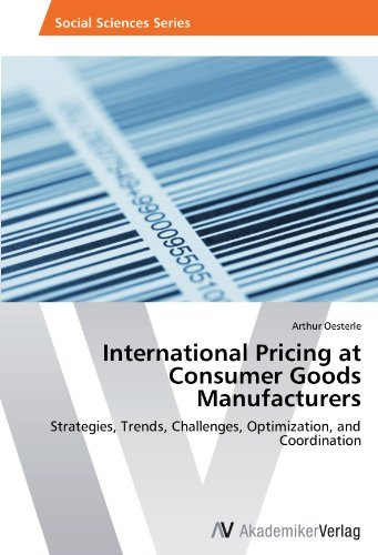 International Pricing at Consumer Goods Manufacturers: Strategies, Trends, Challenges, Optimization, and Coordination