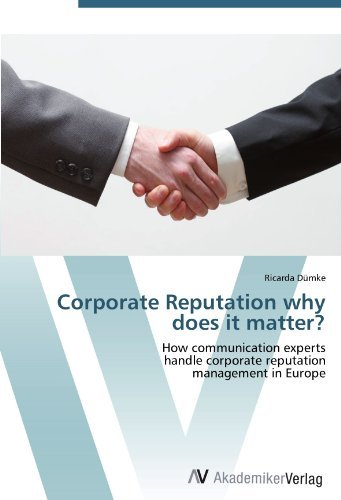 Corporate Reputation why does it matter?: How communication experts  handle corporate reputation  management in Europe
