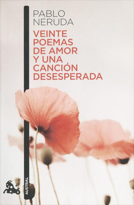 Veinte Poemas de Amor y Una Cancion Desesperada cacharel туалетная вода amor amor in a flash женская 50 мл