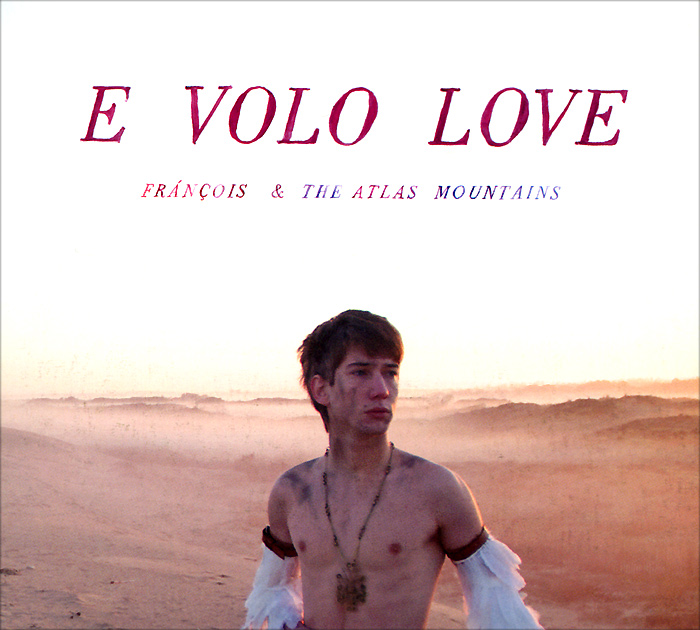 Francois & The Atlas Mountains Francois & The Atlas Mountains. E Volo Love the picture atlas