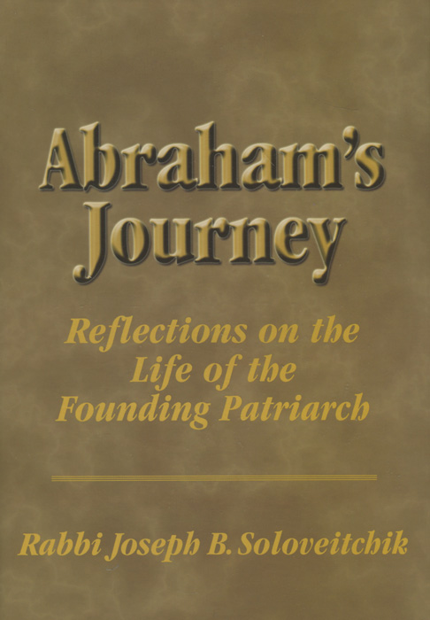Abraham's Journey: Reflections on the Life of the Founding Patriarch