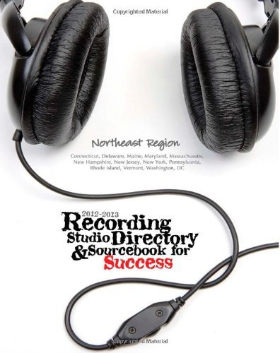 2012-2013 Recording Studio Directory & Sourcebook for Success: Northeast Region: Volume 1