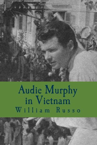 Audie Murphy in Vietnam: Formerly A Thinker's Damn