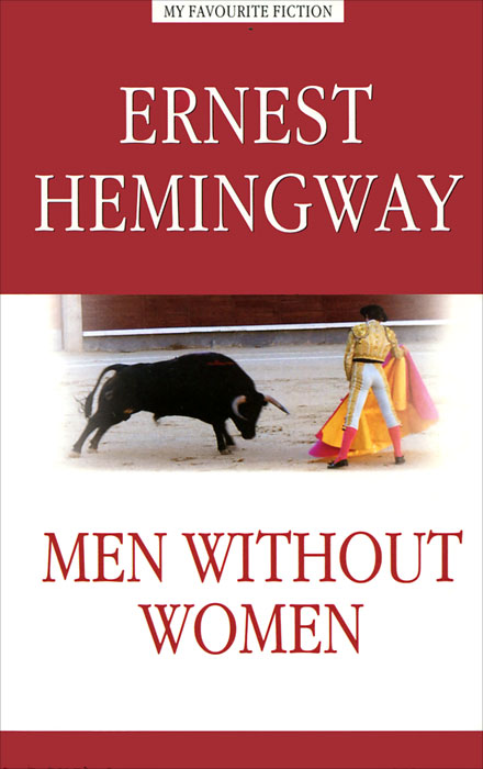 Ernest Hemingway Men without Women men without women