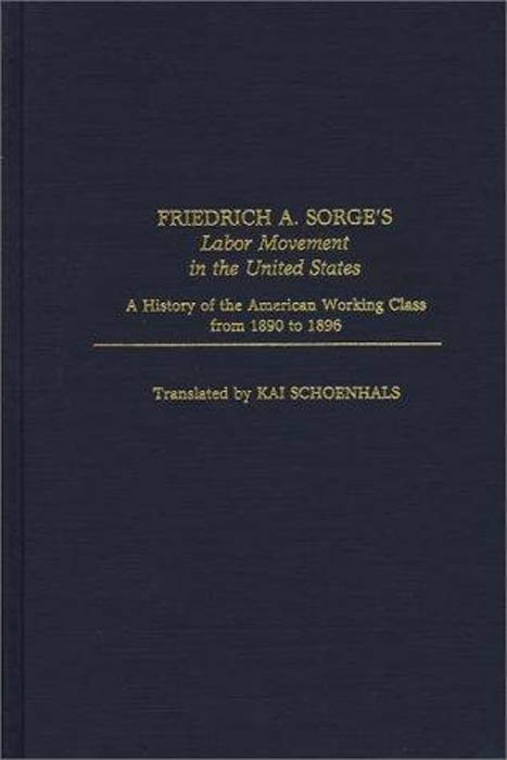 Friedrich A. Sorge's Labor Movement in the United States: A History of the American Working Class From 1890 to 1896