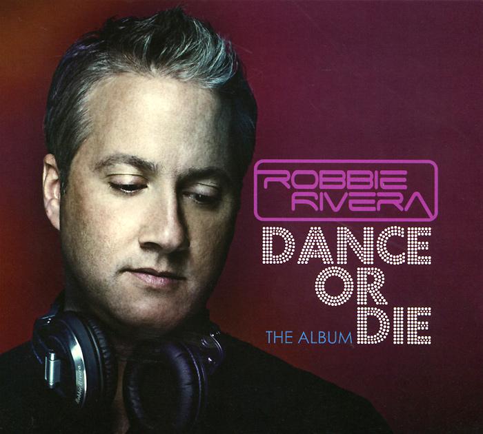 Робби Ривера Бэнджин Robbie Rivera. Dance Or Die. The Album club ticket 3 day pass world club dome korea 2018