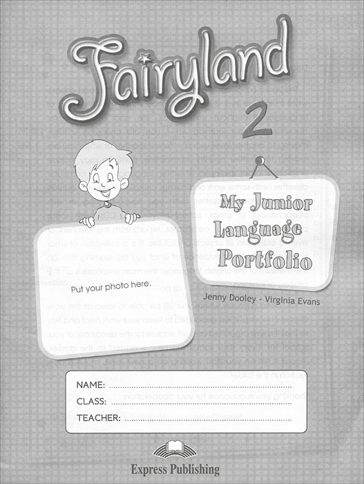 Jenny Dooley, Virginia Evans Fairyland 2. My Junior Language Portfolio can you keep a secret