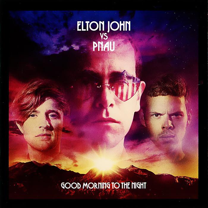 Элтон Джон,Pnau Elton John Vs Pnau. Good Morning To The Night jd mcpherson jd mcpherson let the good times roll