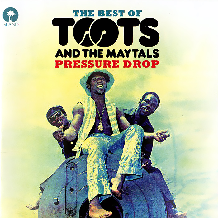 The Best Of Toots And The Maytals. Pressure Drop