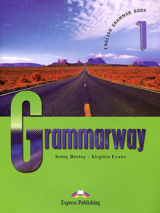 Jenny Dooley, Virginia Evans Grammarway 1: English Grammar Book hashemi l thomas b cambridge english grammar for pet grammar reference and practice