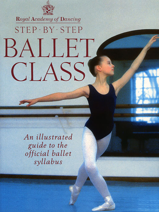 Step-By-Step Ballet Class: An Illustrated Guide to the Official Ballet Syllabus stewart a kodansha s hiragana workbook a step by step approach to basic japanese writing