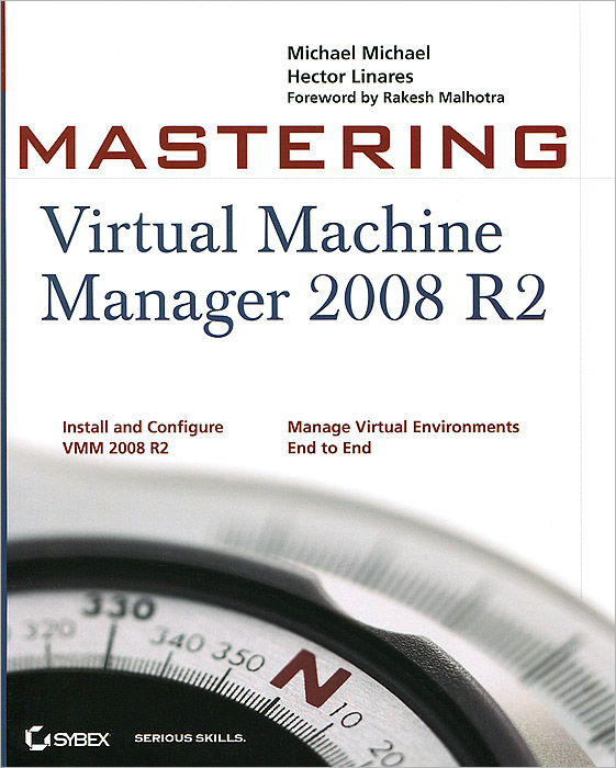 Mastering: Virtual Machine Manager 2008 R2 system center operations manager 2007 unleashed