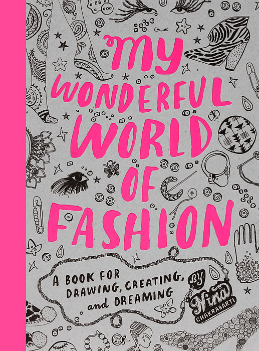 My Wonderful World of Fashion: A Book for Drawing, Creating and Dreaming fashion a coloring book of designer looks and accessories