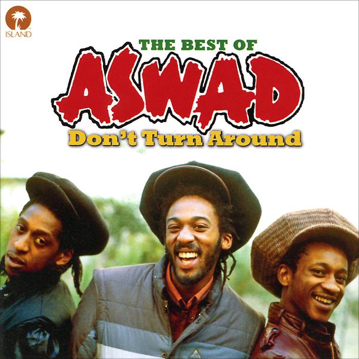 Aswad.  Don't Turn Around:  Best Of Aswad The Island Def Jam Music Group,ООО