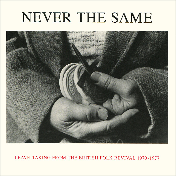 Never The Same:  Leave Taking From The British Folk Revival 1970-1977 Honest Jon's Records,Gala Records