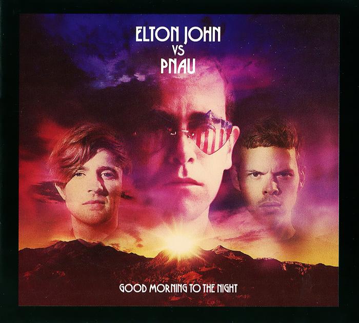 Элтон Джон,Pnau Elton John Vs Pnau. Good Morning To The Night элтон джон elton john greatest hits 1970 2002 2 cd
