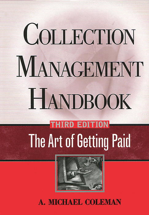 Collection Management Handbook: The Art of Getting Paid sylvain bouteille the handbook of credit risk management originating assessing and managing credit exposures
