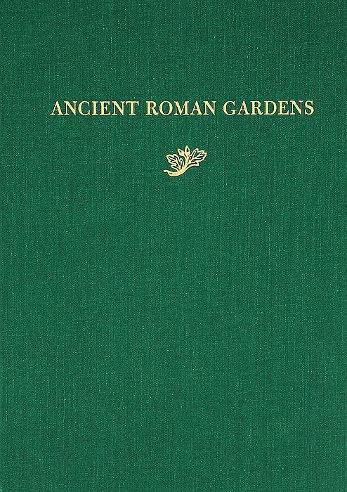 History of Landscape Architecture Colloquium: Volume 7: Ancient Roman Gardens
