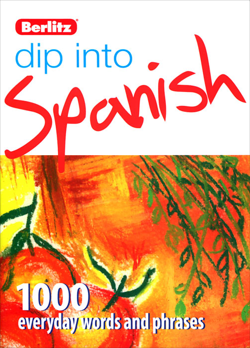 Dip into Spanish: 1000 words and phrases for everyday use everyday words hb