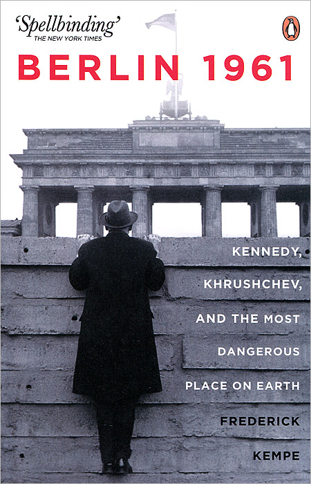 Berlin 1961: Kennedy, Khruschev, and the Most Dangerous Place on Earth paterson every front – the making of the cold war