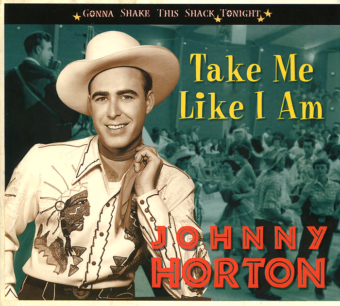 Johnny Horton. Take Me Like I Am - Gonna Shake This Shack Tonight