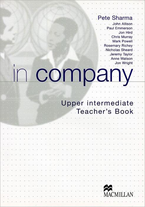 In Company Upper Intermediate: Teacher's Book powell mark allison john in company 3 0 upper intermediate students book pack
