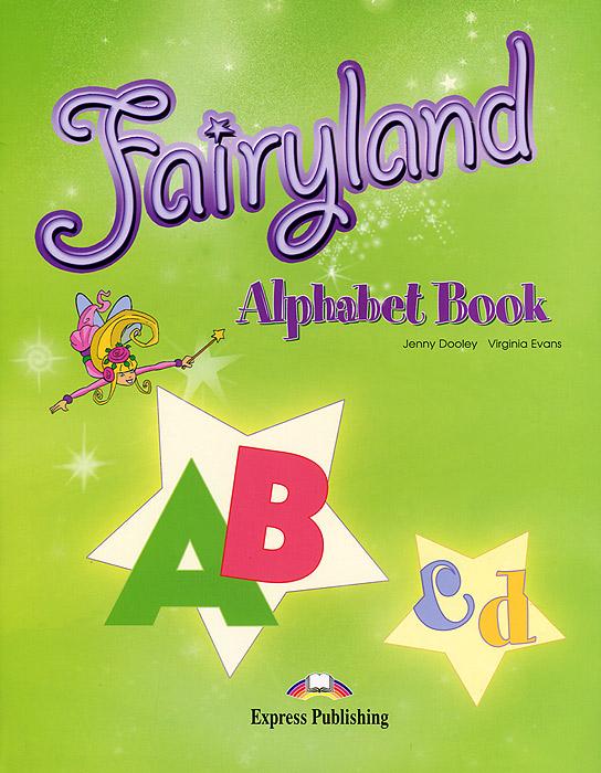 Virginia Evans, Jenny Dooley Fairyland 3: Alphabet Book evans v dooley j fairyland 3 pupil s book
