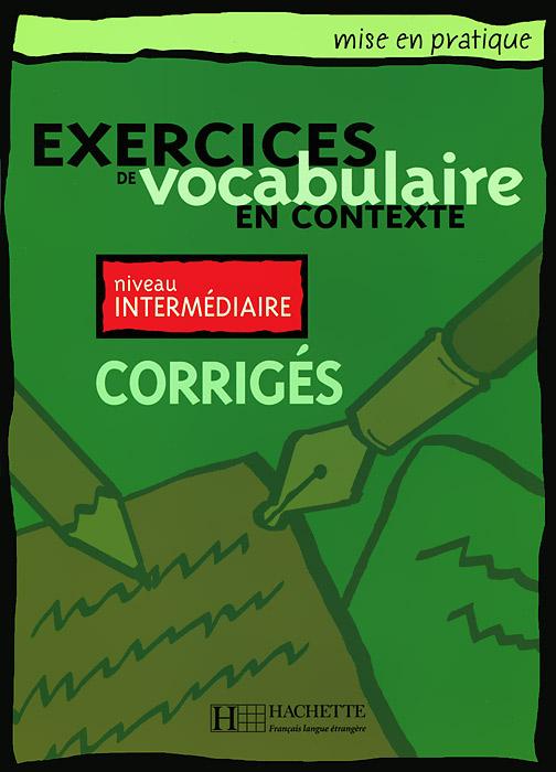 Exercices de vocabulaire en contexte: Niveau intermediaire vocabulaire essentiel du francais b1 cd