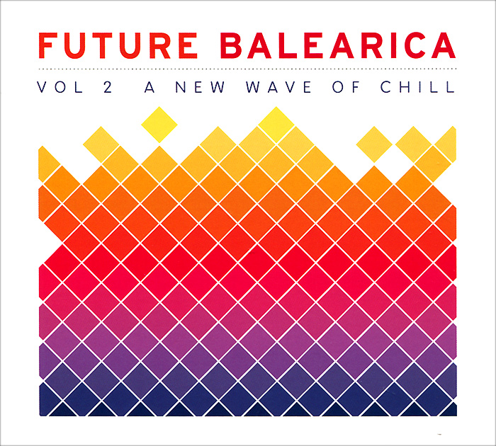 Zakazat.ru Future Balearica. Vol. 2: A New Wave Of Chill (2 CD)