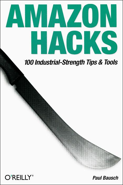 Amazon Hacks: 100 Industrial-Strength Tips and Tools amazon echo amazon echo user guide