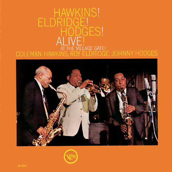 Coleman Hawkins, Roy Eldridge, Johnny Hodges. Hawkins! Eldridge! Hodges! Alive!