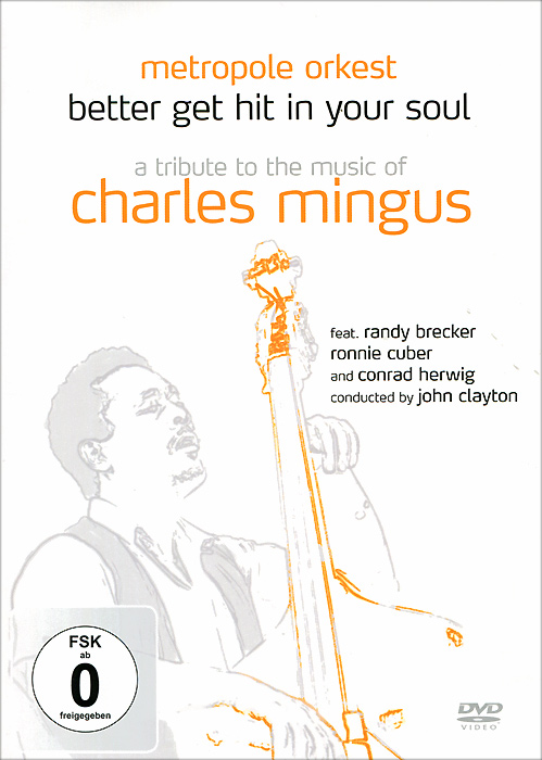 Metropol Orkest: Better Get Hit In Your Soul - A Tribute To The Music Of Charles Mingus metropole orchestra рэнди бреккер metropole orkest better get hit in your soul a tribute to the music of charles mingus 2 cd