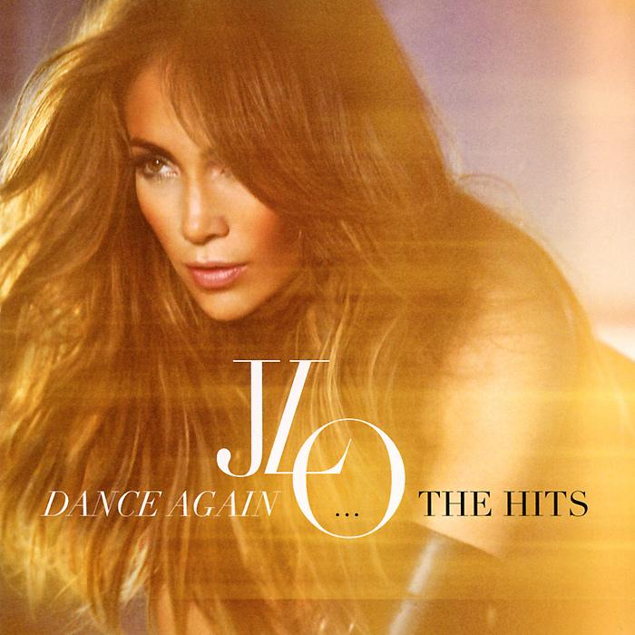 Jennifer Lopez. Dance Again...The Hits