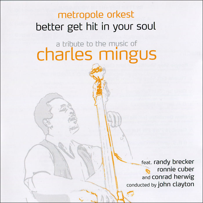 Metropole Orchestra,Рэнди Бреккер Metropole Orkest. Better Get Hit In Your Soul. A Tribute To The Music Of Charles Mingus (2 CD)