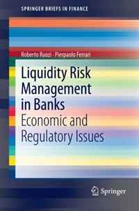 Liquidity Risk Management in Banks: Economic and Regulatory Issues (SpringerBriefs in Finance) jahnavi ravula pawan kumar avadhanam and r k mishra credit and risk analysis by banks