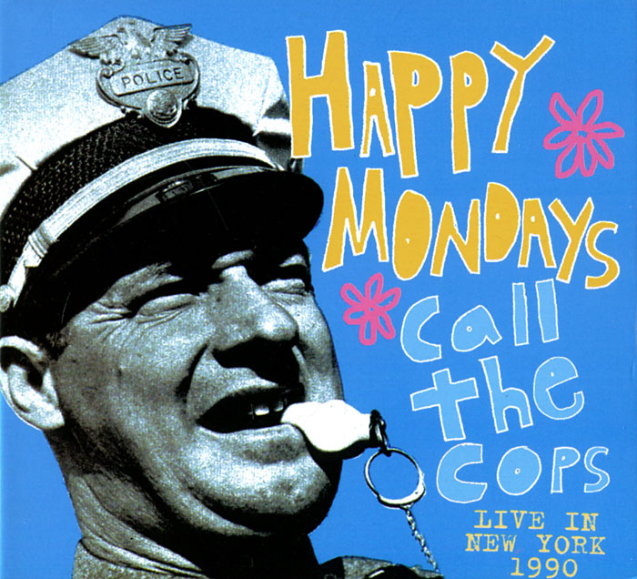 Happy Mondays. Call The Cops. Live In New York 1990