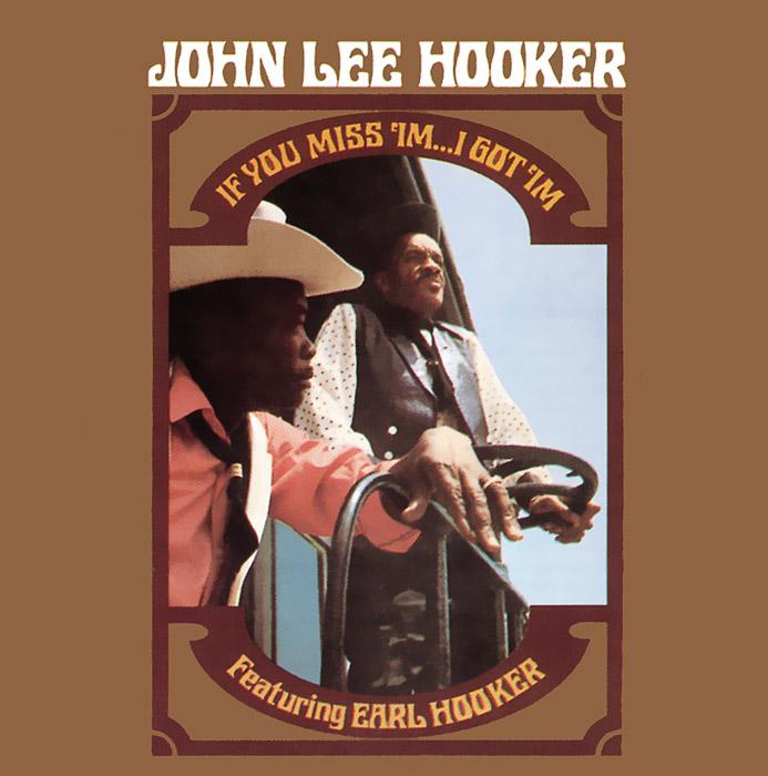 John Lee Hooker.  If You Miss 'Im. . .  I Got 'Im BGO Records,Концерн