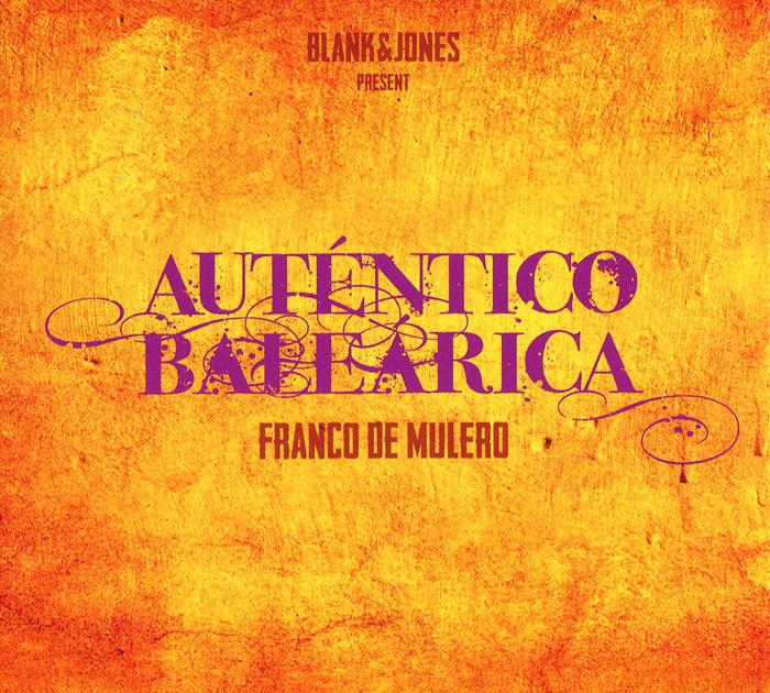 Blank & Jones. Franco De Mulero, Autentico Balearica