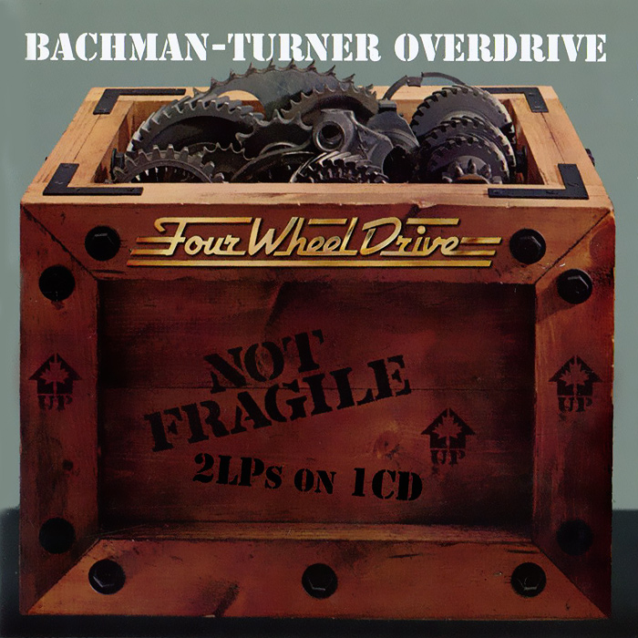 Bachman-Turner Overdrive. Not Fragile / Four Wheel Drive