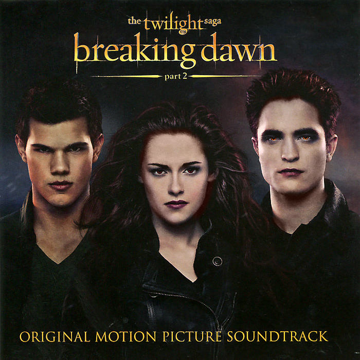 The Twilight Saga. Breaking Dawn. Part 2. Original Motion Picture Soundtrack meyer s breaking dawn