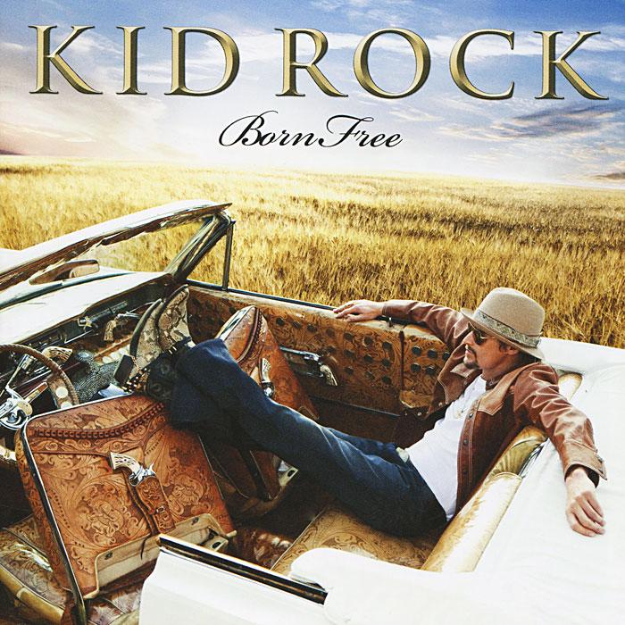 Кид Рок Kid Rock. Born Free кид рок kid rock devil without a cause 2 lp