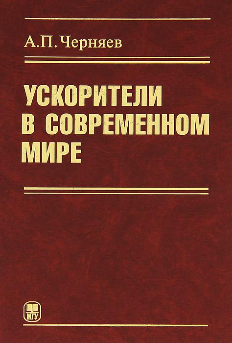 А. П. Черняев Ускорители в современном мире