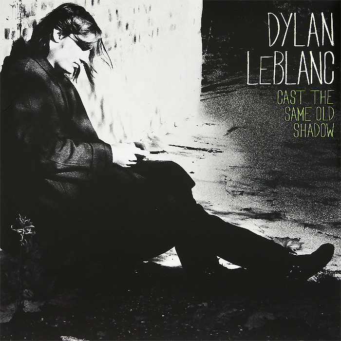Дилан Лебланк Dylan LeBlanc. Cast The Same Old Shadow (LP) getting rough