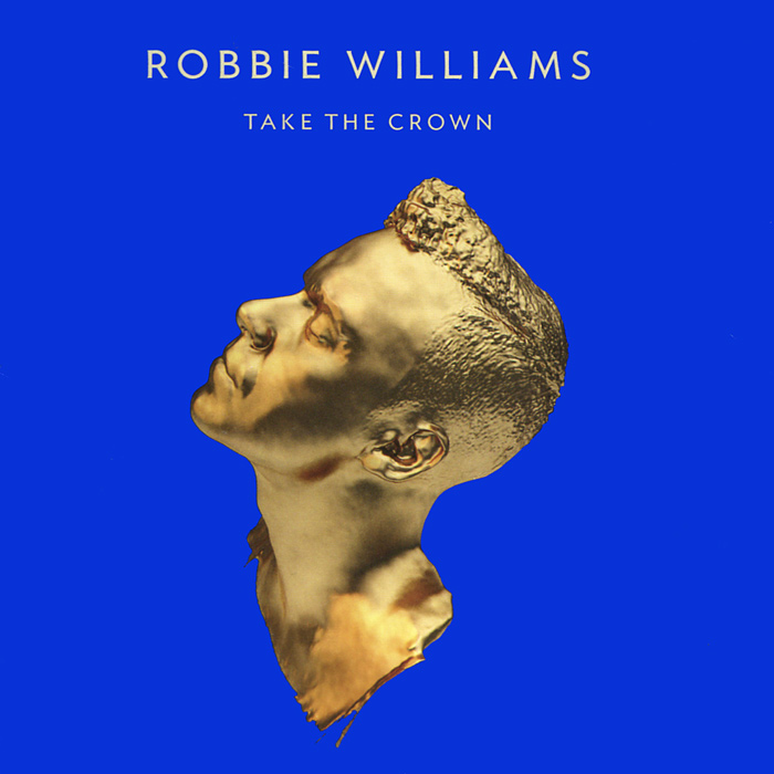 Робби Уильямс Robbie Williams. Take The Crown take that take that progress live 2 cd