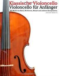 Klassische Violoncello: Violoncello fur Anfanger. Mit Musik von Bach, Beethoven, Mozart und anderen Komponisten все цены