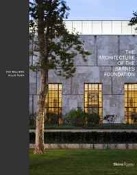 The Architecture of the Barnes Foundation: Gallery in a Garden, Garden in a Gallery barnes jennifer lyn nobody