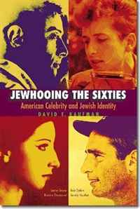 Jewhooing the Sixties: American Celebrity and Jewish Identity israel and the politics of jewish identity