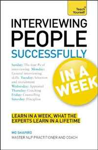 Interviewing People Successfully In a Week: A Teach Yourself Guide (Teach Yourself: Business) david lahey predicting success evidence based strategies to hire the right people and build the best team