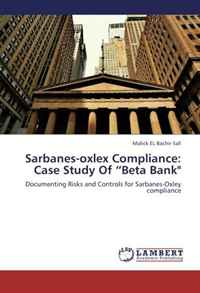 Sarbanes-Oxlex Compliance: Case Study of Beta Bank: Documenting Risks and Controls for Sarbanes-Oxley Compliance steve dawson internal control anti fraud program design for the small business a guide for companies not subject to the sarbanes oxley act